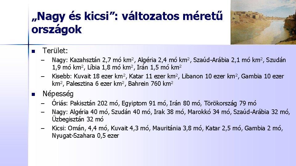 """""""Nagy és kicsi"""": változatos méretű országok n Terület: – – n Nagy: Kazahsztán 2,"""