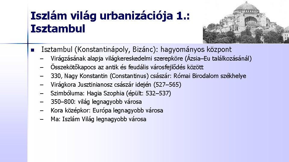 Iszlám világ urbanizációja 1. : Isztambul n Isztambul (Konstantinápoly, Bizánc): hagyományos központ – –
