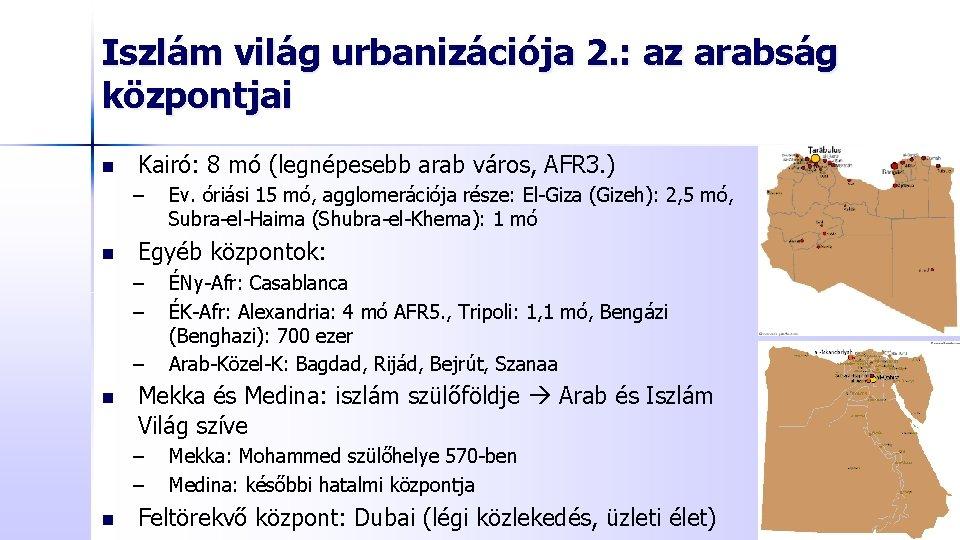 Iszlám világ urbanizációja 2. : az arabság központjai n Kairó: 8 mó (legnépesebb arab