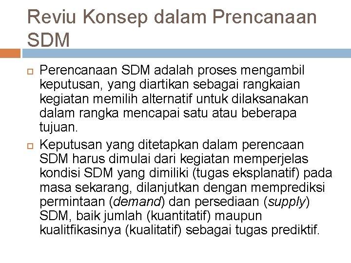 Reviu Konsep dalam Prencanaan SDM Perencanaan SDM adalah proses mengambil keputusan, yang diartikan sebagai