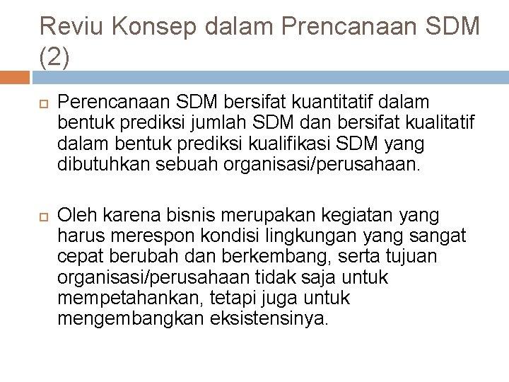 Reviu Konsep dalam Prencanaan SDM (2) Perencanaan SDM bersifat kuantitatif dalam bentuk prediksi jumlah