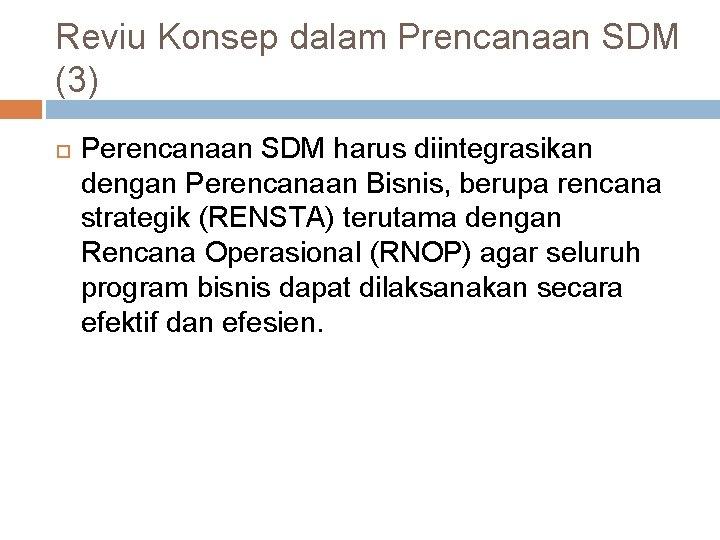 Reviu Konsep dalam Prencanaan SDM (3) Perencanaan SDM harus diintegrasikan dengan Perencanaan Bisnis, berupa