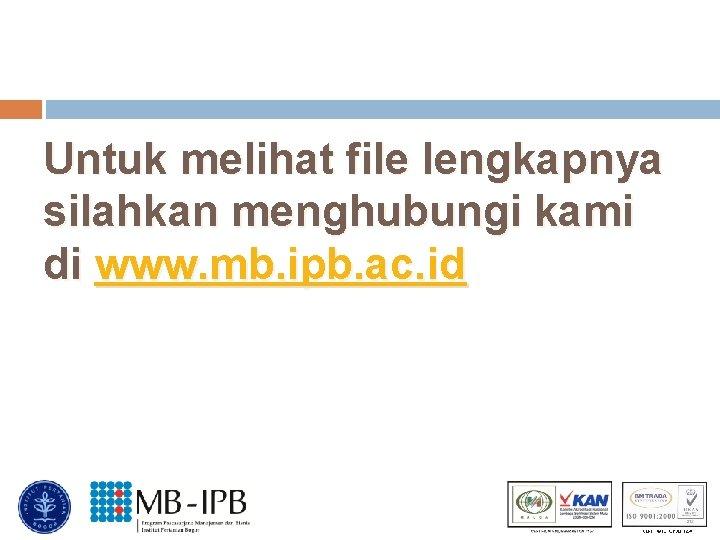 Untuk melihat file lengkapnya silahkan menghubungi kami di www. mb. ipb. ac. id