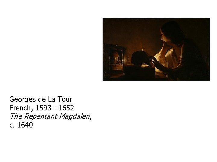 Georges de La Tour French, 1593 - 1652 The Repentant Magdalen, c. 1640