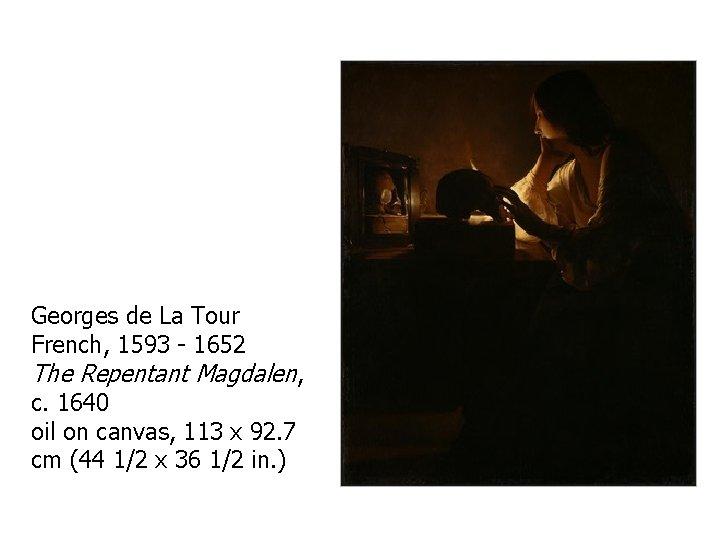 Georges de La Tour French, 1593 - 1652 The Repentant Magdalen, c. 1640 oil