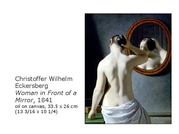 Christoffer Wilhelm Eckersberg Woman in Front of a Mirror, 1841 oil on canvas, 33.