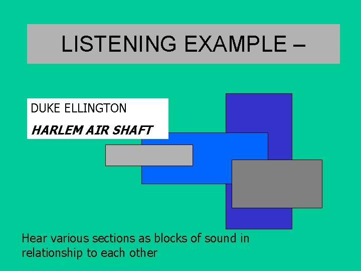 LISTENING EXAMPLE – DUKE ELLINGTON HARLEM AIR SHAFT Hear various sections as blocks of