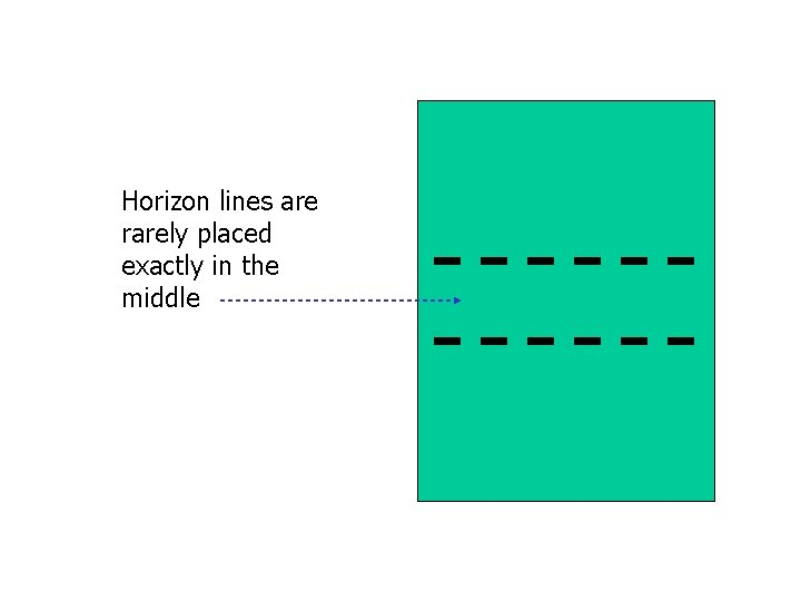 Horizon lines are rarely placed exactly in the middle
