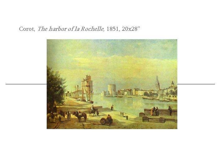 """Corot, The harbor of la Rochelle, 1851, 20 x 28"""""""
