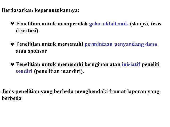 Berdasarkan keperuntukannya: © Penelitian untuk memperoleh gelar aklademik (skripsi, tesis, disertasi) © Penelitian untuk