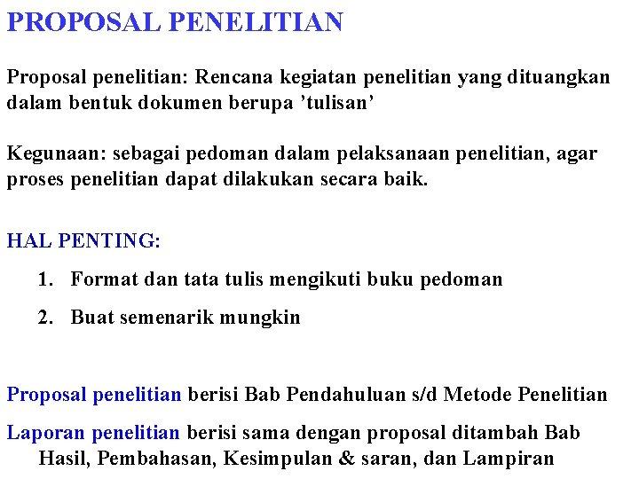 PROPOSAL PENELITIAN Proposal penelitian: Rencana kegiatan penelitian yang dituangkan dalam bentuk dokumen berupa 'tulisan'