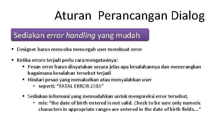 Aturan Perancangan Dialog Sediakan error handling yang mudah § Designer harus mencoba mencegah user
