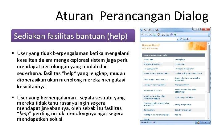Aturan Perancangan Dialog Sediakan fasilitas bantuan (help) § User yang tidak berpengalaman ketika mengalami