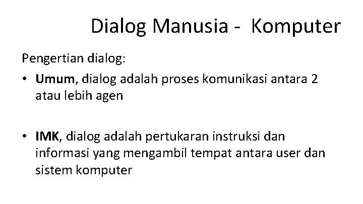 Dialog Manusia - Komputer Pengertian dialog: • Umum, dialog adalah proses komunikasi antara 2