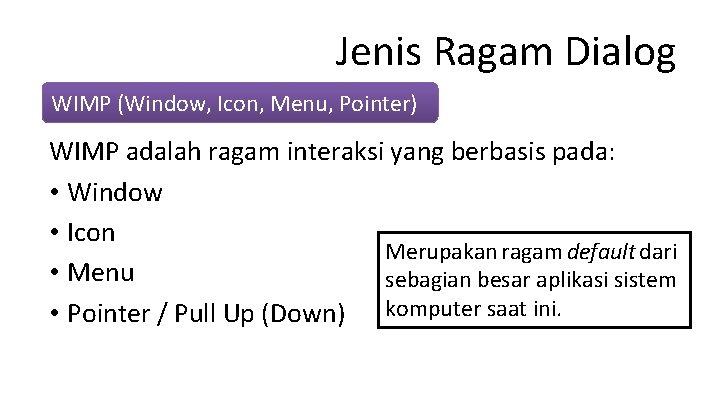 Jenis Ragam Dialog WIMP (Window, Icon, Menu, Pointer) WIMP adalah ragam interaksi yang berbasis