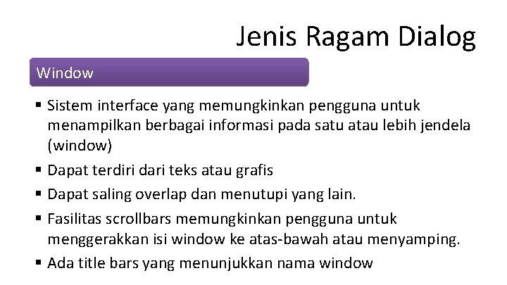 Jenis Ragam Dialog Window § Sistem interface yang memungkinkan pengguna untuk menampilkan berbagai informasi