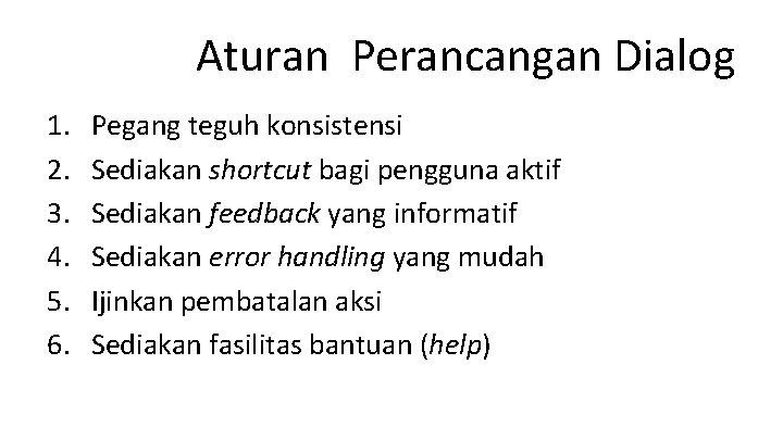 Aturan Perancangan Dialog 1. 2. 3. 4. 5. 6. Pegang teguh konsistensi Sediakan shortcut