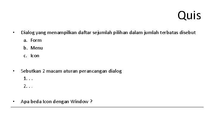 Quis • Dialog yang menampilkan daftar sejumlah pilihan dalam jumlah terbatas disebut a. Form