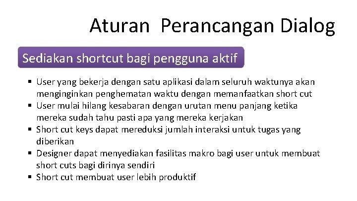 Aturan Perancangan Dialog Sediakan shortcut bagi pengguna aktif § User yang bekerja dengan satu