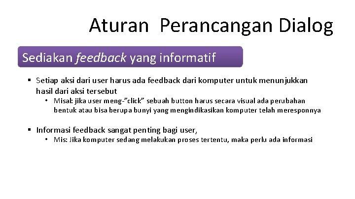 Aturan Perancangan Dialog Sediakan feedback yang informatif § Setiap aksi dari user harus ada