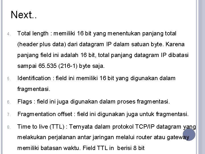 Next. . 4. Total length : memiliki 16 bit yang menentukan panjang total (header