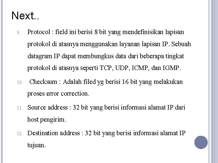 Next. . 9. Protocol : field ini berisi 8 bit yang mendefinisikan lapisan protokol