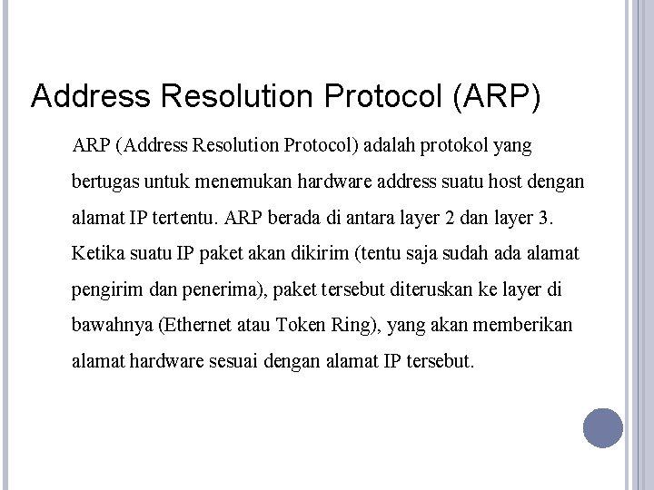 Address Resolution Protocol (ARP) ARP (Address Resolution Protocol) adalah protokol yang bertugas untuk menemukan