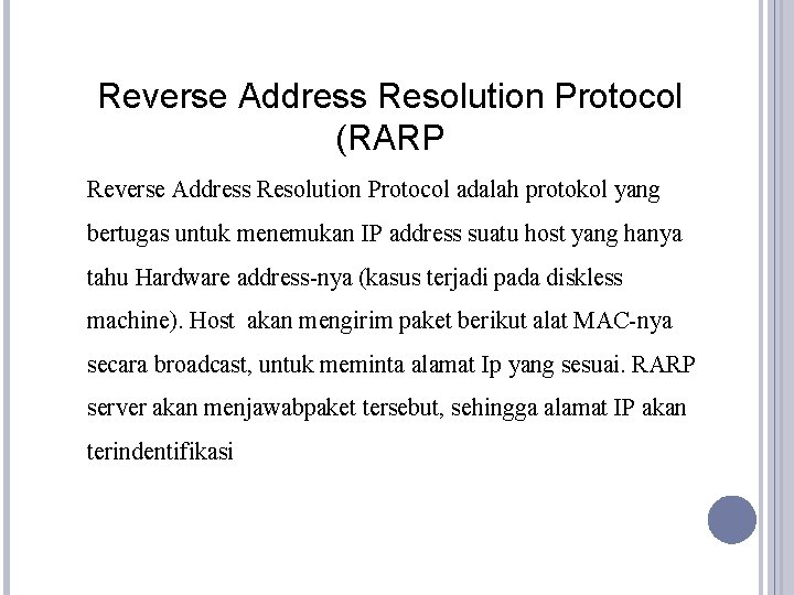 Reverse Address Resolution Protocol (RARP Reverse Address Resolution Protocol adalah protokol yang bertugas untuk