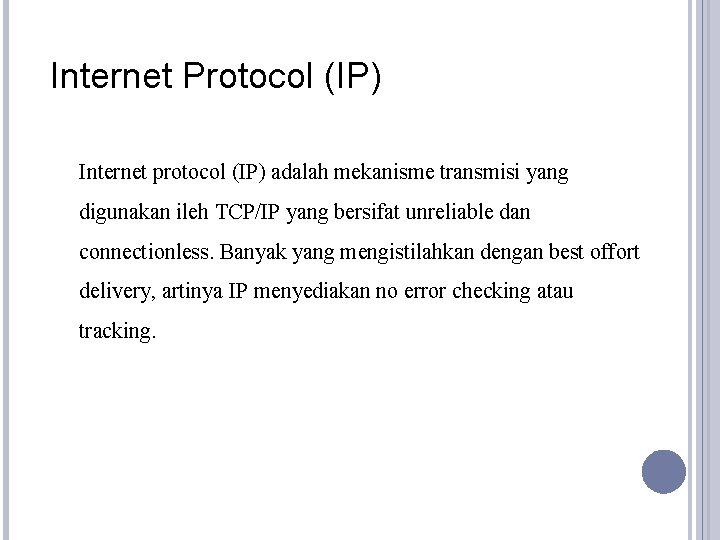 Internet Protocol (IP) Internet protocol (IP) adalah mekanisme transmisi yang digunakan ileh TCP/IP yang