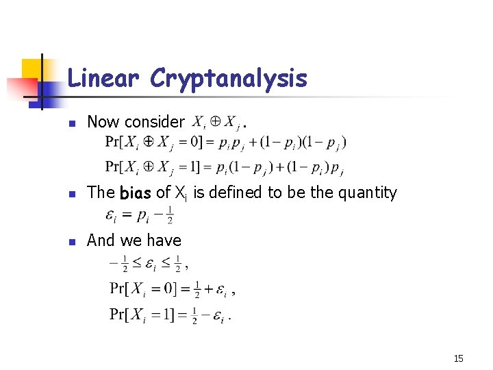 Linear Cryptanalysis n Now consider . n The bias of Xi is defined to