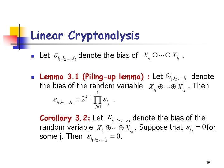 Linear Cryptanalysis n n Let denote the bias of Lemma 3. 1 (Piling-up lemma)