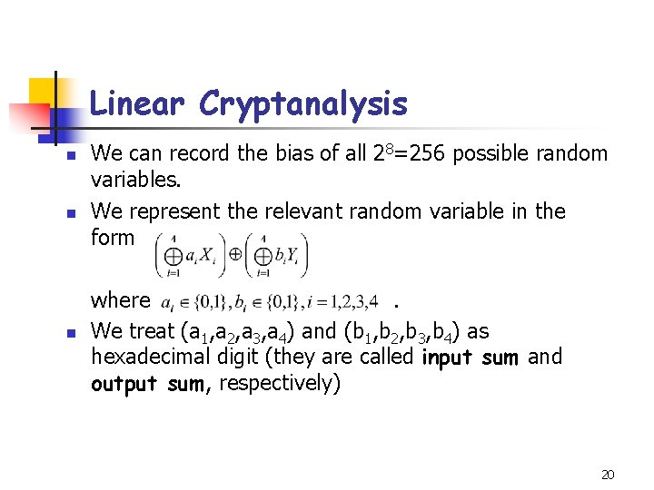 Linear Cryptanalysis n n n We can record the bias of all 28=256 possible