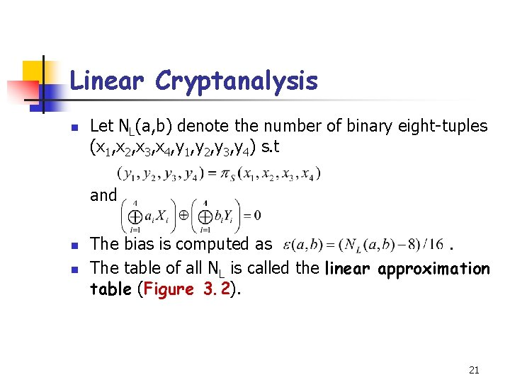 Linear Cryptanalysis n Let NL(a, b) denote the number of binary eight-tuples (x 1,