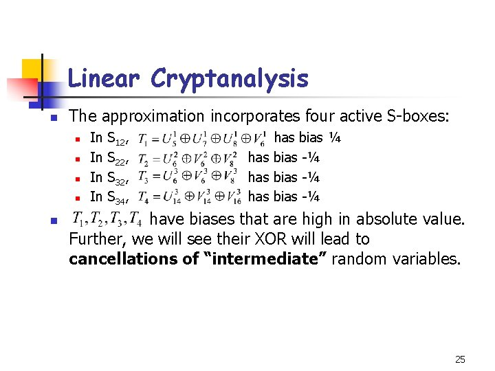 Linear Cryptanalysis n The approximation incorporates four active S-boxes: n n n In In