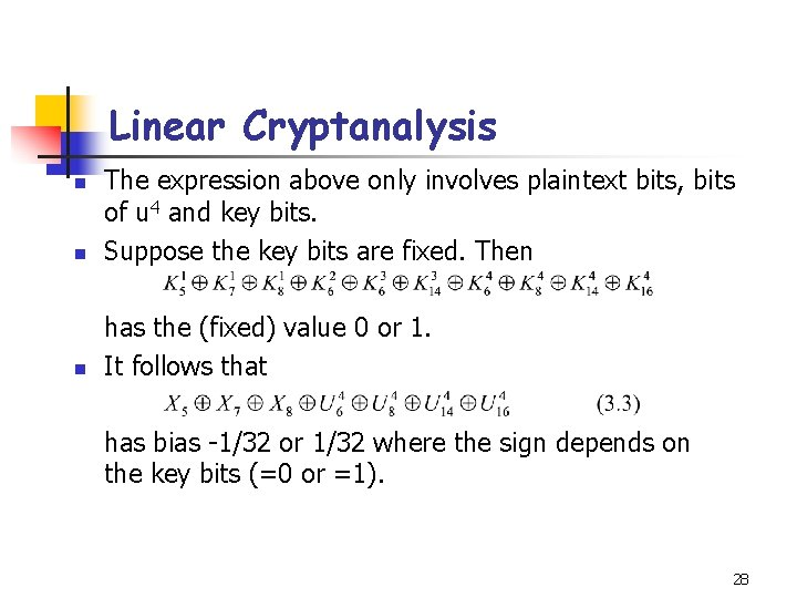 Linear Cryptanalysis n The expression above only involves plaintext bits, bits of u 4