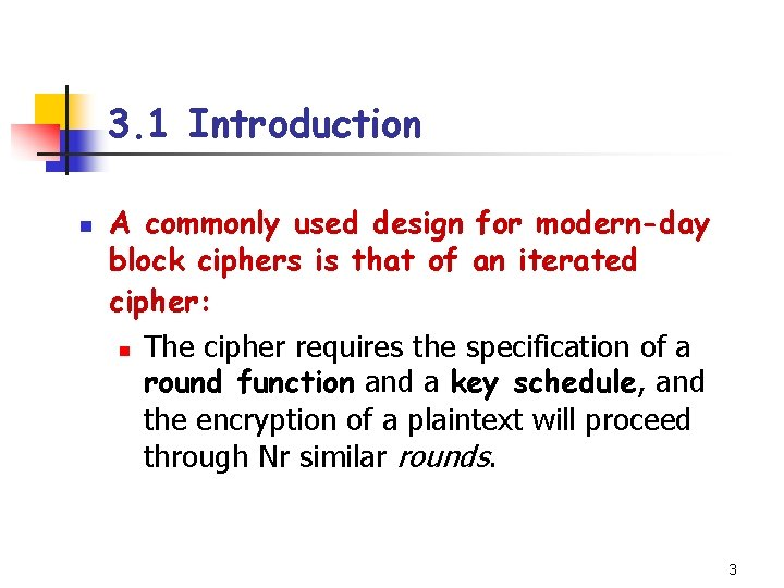 3. 1 Introduction n A commonly used design for modern-day block ciphers is that