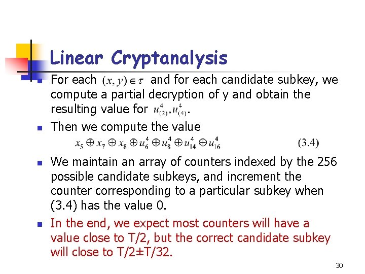Linear Cryptanalysis n n For each and for each candidate subkey, we compute a