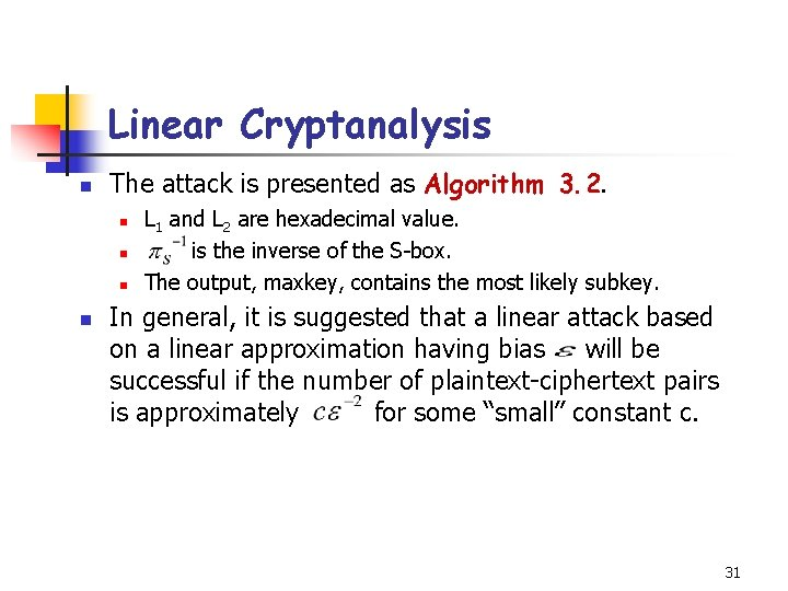 Linear Cryptanalysis n The attack is presented as Algorithm 3. 2. n n L