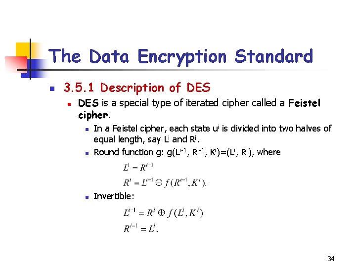 The Data Encryption Standard n 3. 5. 1 Description of DES n DES is