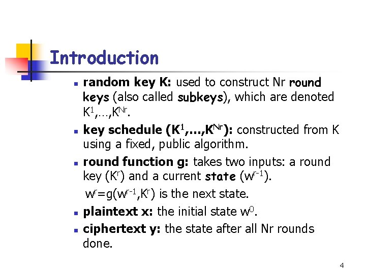 Introduction n n random key K: used to construct Nr round keys (also called