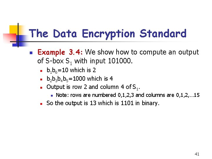 The Data Encryption Standard n Example 3. 4: We show to compute an output