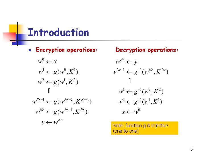 Introduction n Encryption operations: Decryption operations: Note: function g is injective (one-to-one) 5