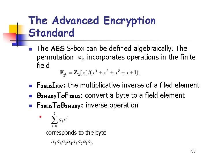 The Advanced Encryption Standard n n The AES S-box can be defined algebraically. The