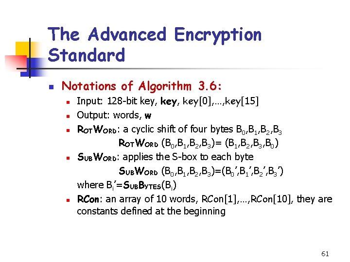 The Advanced Encryption Standard n Notations of Algorithm 3. 6: n n n Input: