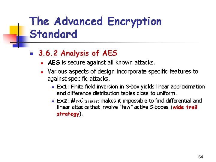 The Advanced Encryption Standard n 3. 6. 2 Analysis of AES n n AES