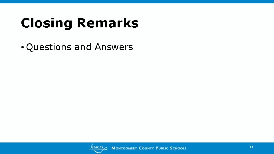 Closing Remarks • Questions and Answers 13