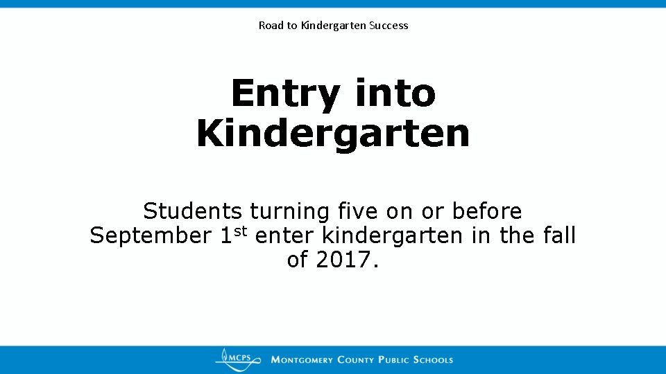 Road to Kindergarten Success Entry into Kindergarten Students turning five on or before September