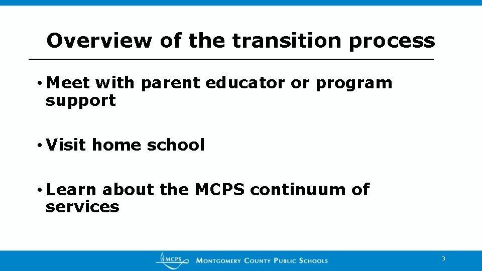 Overview of the transition process • Meet with parent educator or program support •