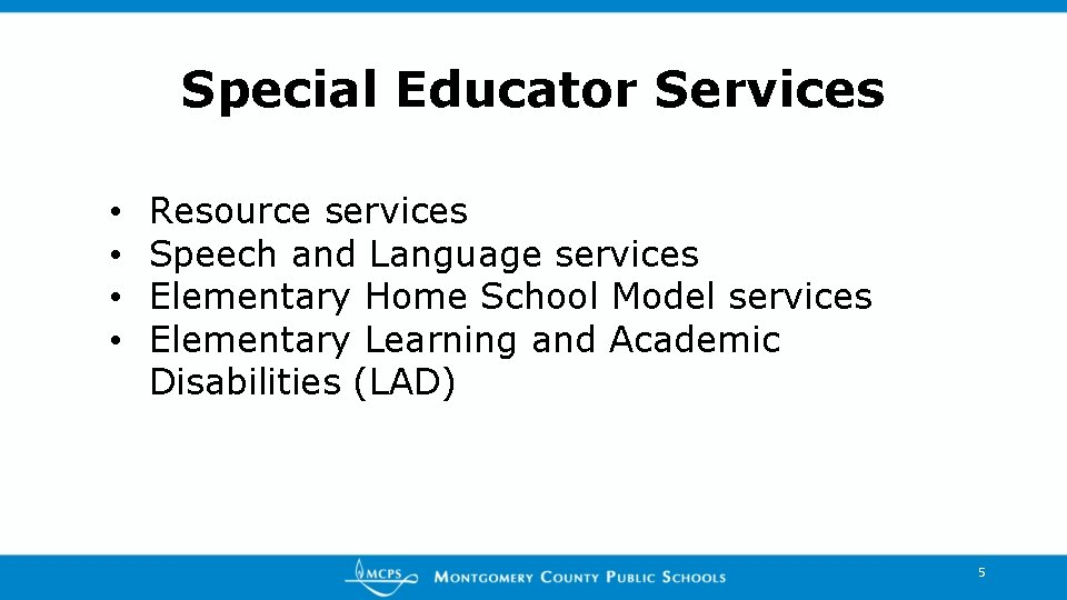 Special Educator Services • • Resource services Speech and Language services Elementary Home School