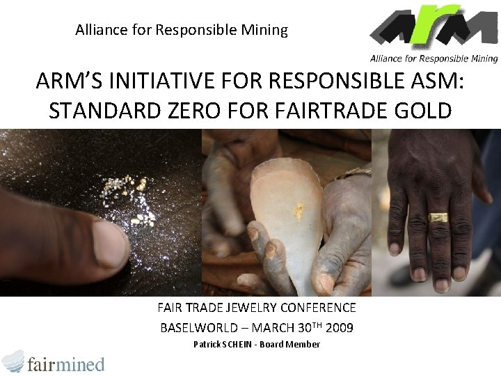 Alliance for Responsible Mining ARM'S INITIATIVE FOR RESPONSIBLE ASM: STANDARD ZERO FOR FAIRTRADE GOLD
